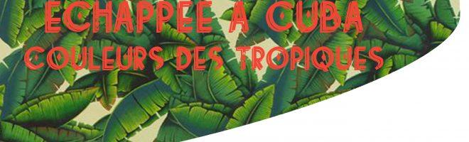Echappée à Cuba, couleurs et chaleur exotiques…