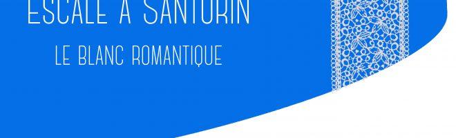 Escale à Santorin, le blanc romantique…