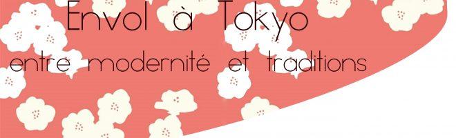 Envol à Tokyo, entre modernité et tradition…
