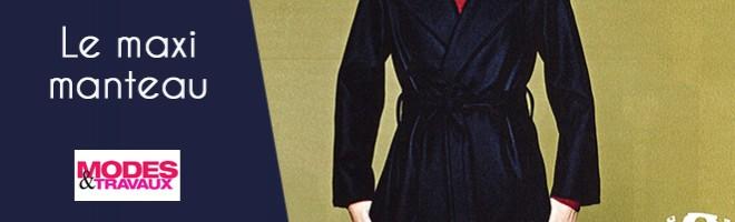 Modes & Travaux : Le Maxi Manteau